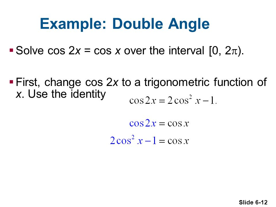 Example: Double Angle Solve cos 2x = cos x over the interval [0, 2).